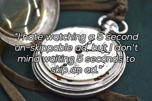 "Fashion accessory - Thate watching a5 second un-skippable ad, but I don't mind waiting 5 seconds to skip an ad."" ANADA ADE"