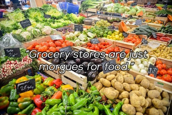 Natural foods - 3 Grocery stores are just morgues for food. 26,