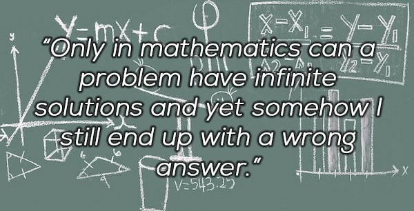 "Text - ""Only in mathematics can a problem have infinite solutions and yet somehow I Astill end up with a wrong answer."" スー=X-X V-543.2)"