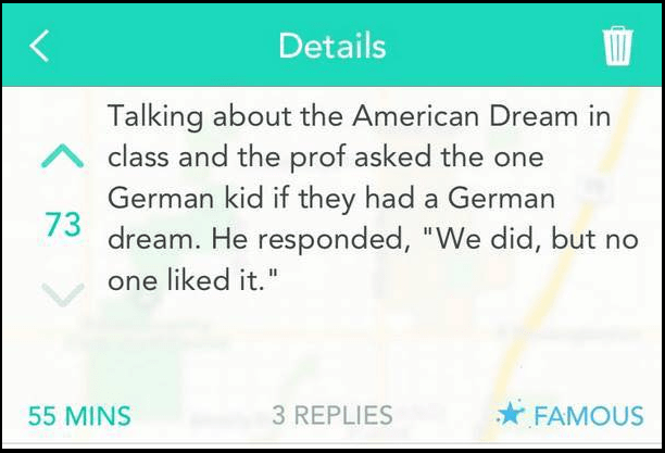 """Text - Details Talking about the American Dream in class and the prof asked the one German kid if they had a German 73 dream. He responded, """"We did, but no one liked it."""" 3 REPLIES 55 MINS FAMOUS"""