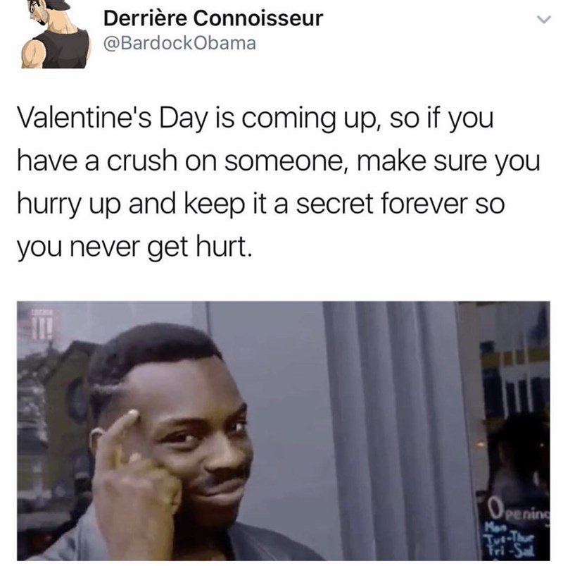 Hair - Derrière Connoisseur @BardockObama Valentine's Day is coming up, so if you have a crush on someone, make sure you hurry up and keep it a secret forever so you never get hurt. OPening Mon Tut-Tru Fri-Sa