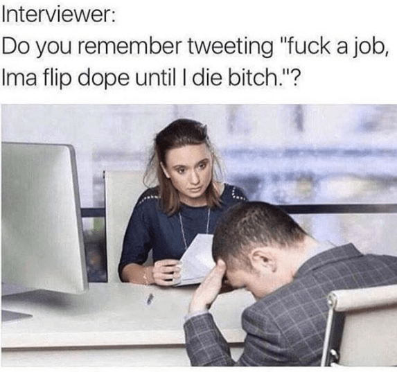 "Product - Interviewer: Do you remember tweeting ""fucka job, Ima flip dope until I die bitch.""?"