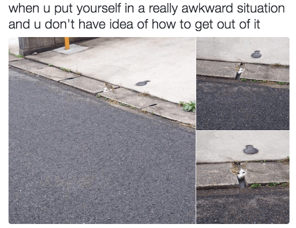 Asphalt - when u put yourself in a really awkward situation and u don't have idea of how to get out of it