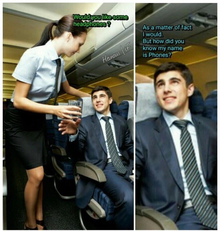 dank meme of flight attendant asking if he needs head phones, he says yes please, how did you know my name was Phones?