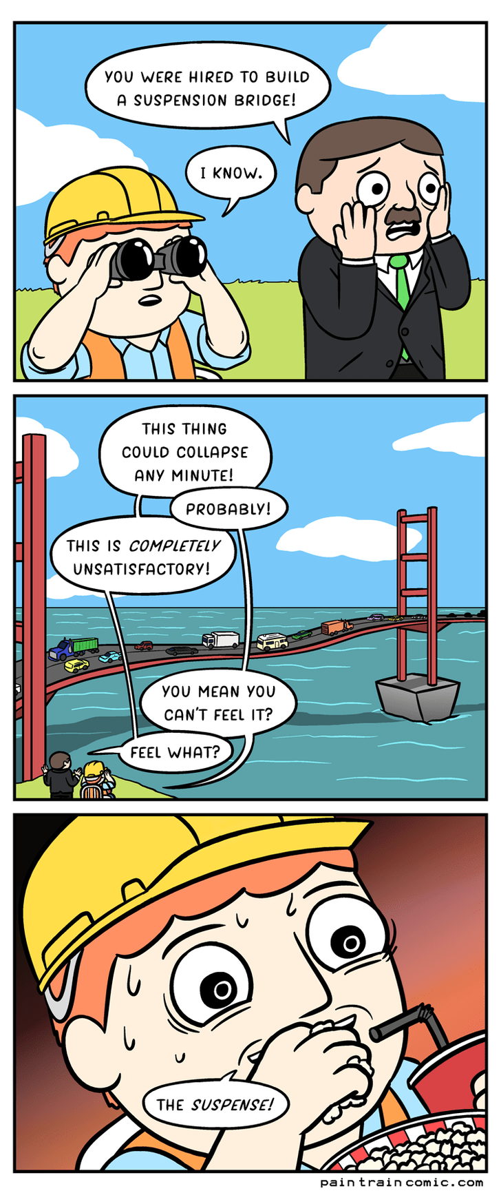 Comics - yOU WERE HIRED TO BUILD A SUSPENSION BRIDGE! I KNOW THIS THING COULD COLLAPSE ANY MINUTE! PROBABLY! THIS IS COMPLETELY UNSATISFACTORY! yOU MEAN YOu CAN'T FEEL IT? FEEL WHAT? THE SUSPENSE! pain train comic.com