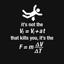 Text - it's not the V Vi+at that kills you, it's the F=mAV 'AT.