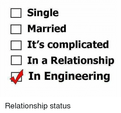 Text - Single Married It's complicated In a Relationship In Engineering Relationship status