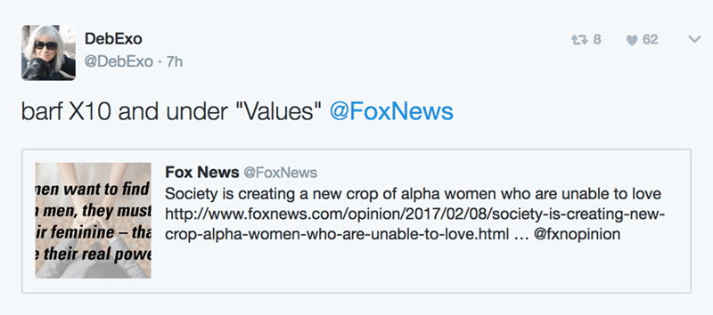"""Text - DebExo t38 62 @DebExo 7h barf X10 and under """"Values"""" @FoxNews Fox News @FoxNews en want to find Society is creating a new crop of alpha women who are unable to love http://www.foxnews.com/opinion/2017/02/08/society-is-creating-new- crop-alpha-women-who-are-unable-to-love.html ... men, they must ir feminine- tha their real powe @fxnopinion"""