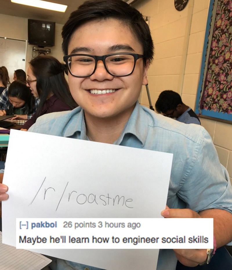 roast me - Eyewear - rroastime H pakboi 26 points 3 hours ago Maybe he'll learn how to engineer social skills