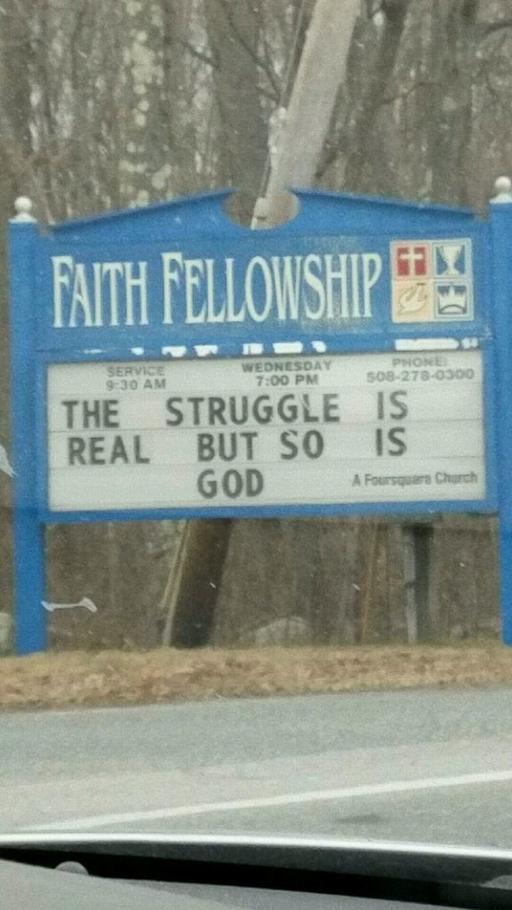 Signage - FAITH FELLOWSHIP PHONE S08-278-0300 SERVICE 9:30 AM WEDNESDAY 7:00 PM THE STRUGGLE IS REAL BUT SO GOD IS A Foursquare Chrch