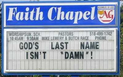 "Signage - Faith Chapel ASSEMBLES OF GO AG WORSHIPSUN SCH. PASTORS 518-499-1742 10:45AM 9:30AM MIKE LEMERY&BUTCH RACE PHONE GOD'S LASTNAME ISN'T ""DAMN ""!"
