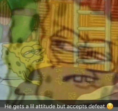 Yellow - He gets a lil attitude but accepts defeat