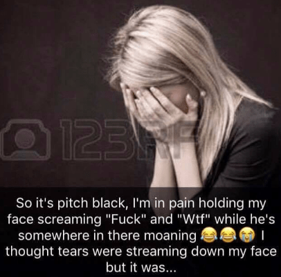 """Face - 123 So it's pitch black, I'm in pain holding my face screaming """"Fuck"""" and """"Wtf"""" while he's somewhere in there moaning thought tears were streaming down my face but it was..."""