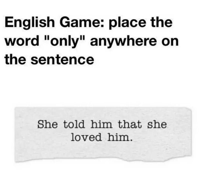 """Text - English Game: place the word """"only"""" anywhere on the sentence She told him that she loved him"""