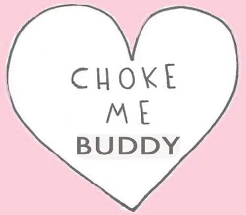 Heart - СНОКЕ ME BUDDY