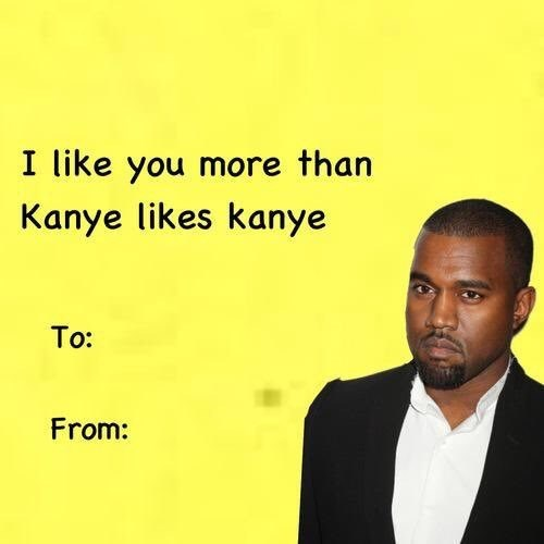 Text - I like you more than Kanye likes kanye To: From:
