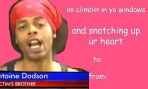 Text - im climbin in yo windows and snatching up ur heart to: toine Dodson from: CTIMS BROTHER