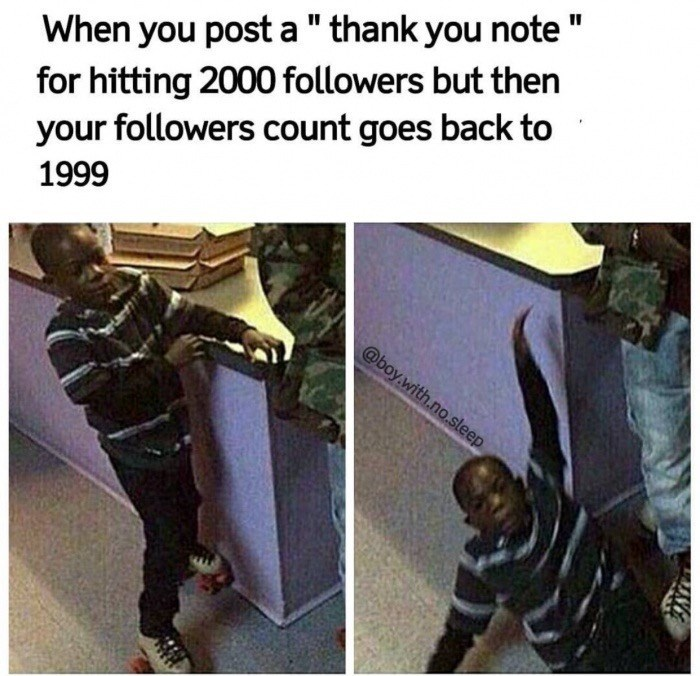"""Outerwear - When you post a"""" thank you note for hitting 2000 followers but then your followers count goes back to 1999 @boy.with.no.sleep"""