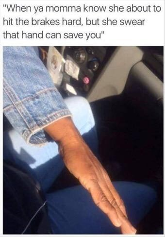 """Seat belt - """"When ya momma know she about to hit the brakes hard, but she swear that hand can save you"""""""