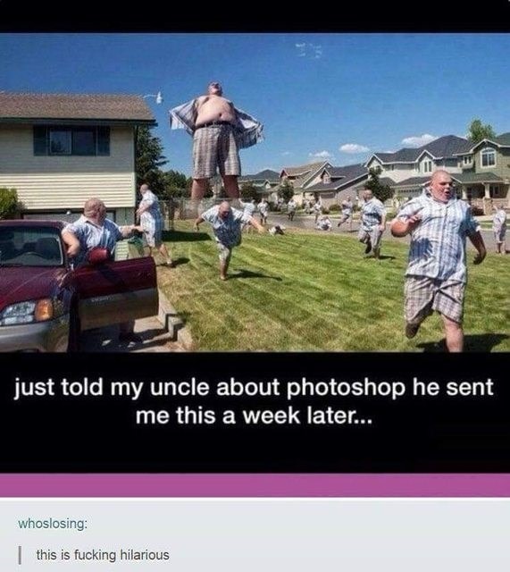 Dank meme of what happens when you tell your uncle about photoshop