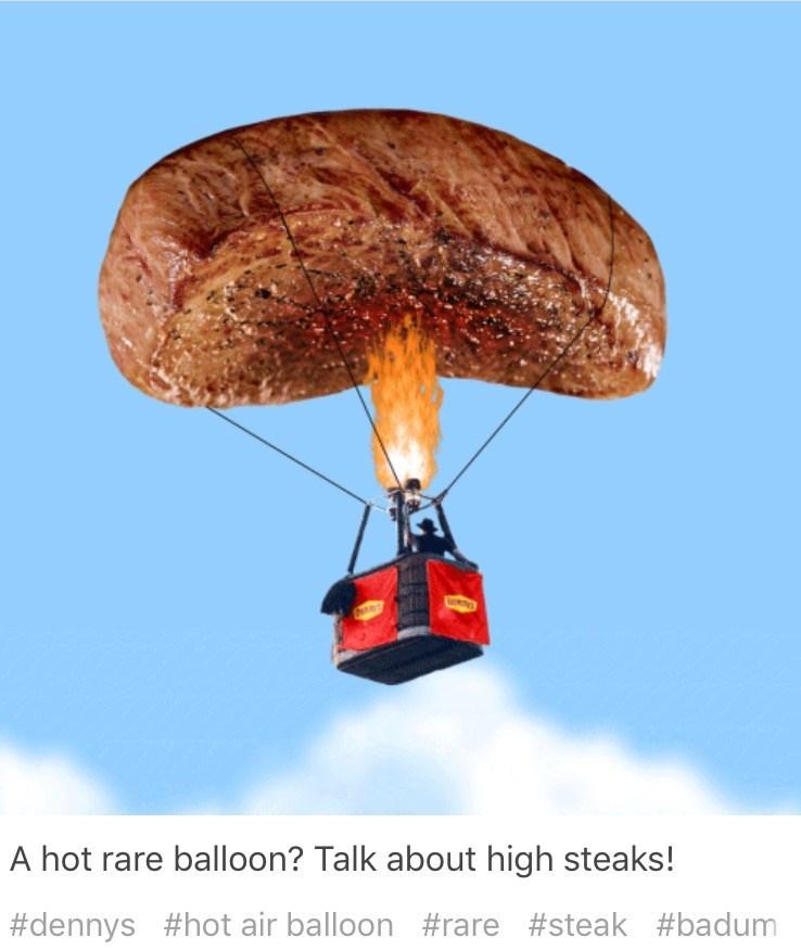 Parachute - A hot rare balloon? Talk about high steaks! #dennys #hot air balloon #rare #steak #badum