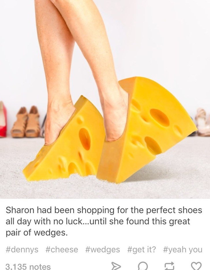 Yellow - Sharon had been shopping for the perfect shoes all day with no luck...until she found this great pair of wedges. #dennys #cheese #wedges #get it? #yeah you 3,135 notes