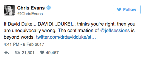 Text - Chris Evans Follow @ChrisEvans If David Duke....DAVID!...DUKE!... thinks you're right, then you are unequivocally wrong. The confirmation of @jeffsessions is beyond words. twitter.com/drdavidduke/st... 4:41 PM-8 Feb 2017 t21,301 49,467