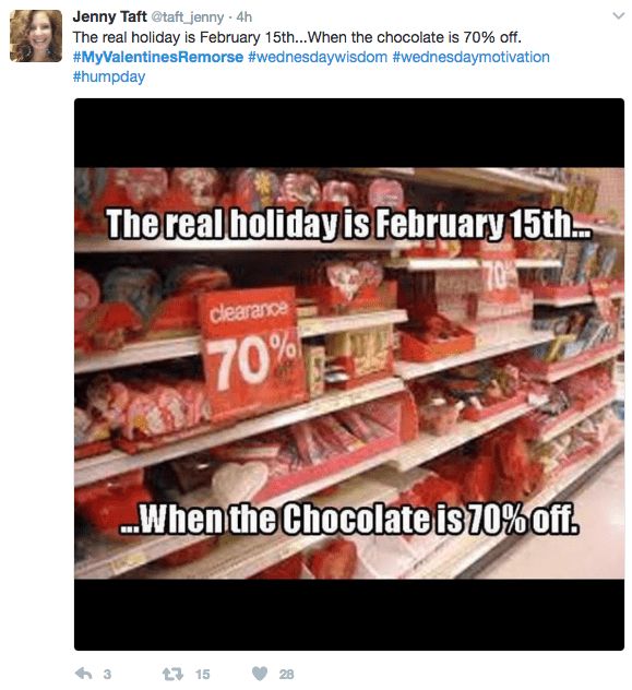 Product - Jenny Taft @taft_jenny 4h The real holiday is February 15th...When the chocolate is 70% off. #MyValentinesRemorse #wednesdaywisdom #wednesdaymotivation #humpday The real holiday is February 15th. 70% clearance 70% .When the Chocolate is 10% off. 3 t15 28