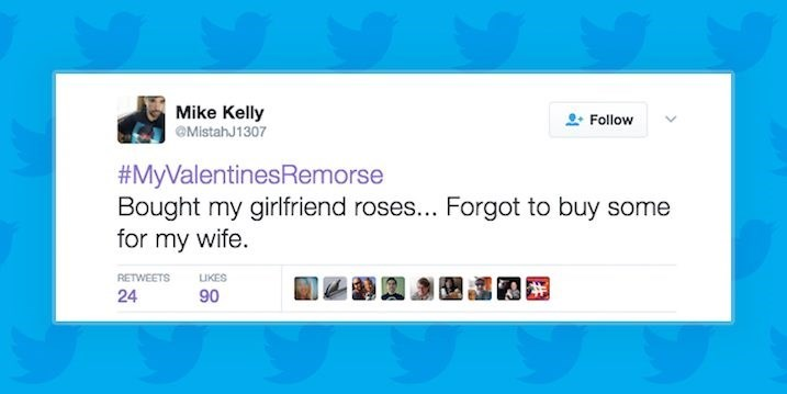 Text - Mike Kelly Follow MistahJ1307 #MyValentinesRemorse Bought my girlfriend roses... Forgot to buy some for my wife. RETWEETS IKES 24 90