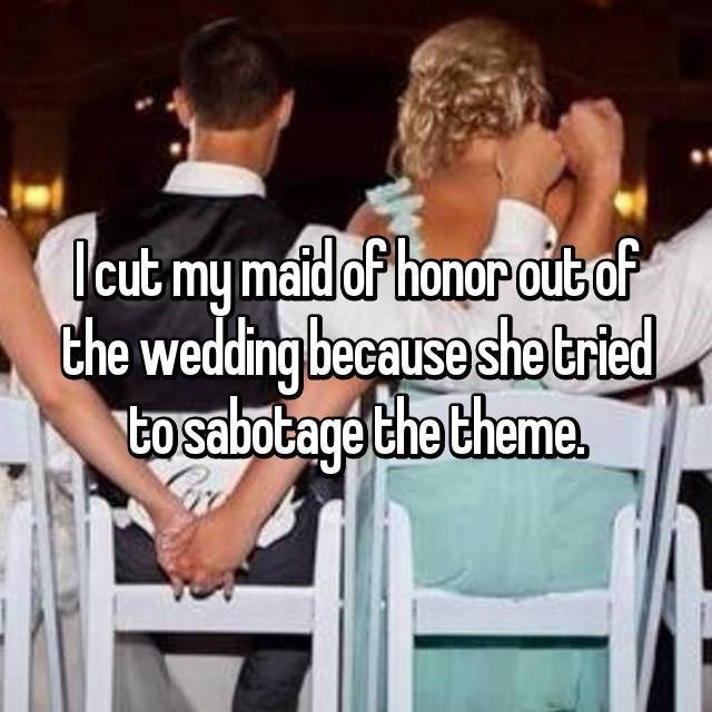 Product - lcut my maid of honor oit of Che wedding beeause she tried tosabotage the theme.
