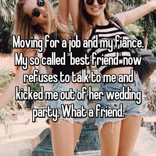 """Facial expression - Moving For a job and my Fiance Myso called """"best Friend now refuses to talk tome and kickedme out af her wedding party What a friend"""