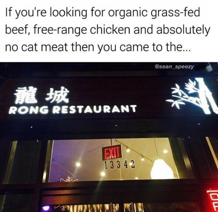 Text - If you're looking for organic grass-fed beef, free-range chicken and absolutely no cat meat then you came to the... @sean_speezy 龍城 RONG RESTAURANT EXIT 13342