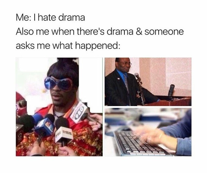 Eyewear - Me: I hate drama Also me when there's drama & someone asks me what happened: tt