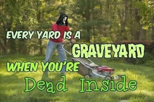 Lawn - EVERY YARD IS A GRAVEYARD WHEN YOU'RE Dead Inside