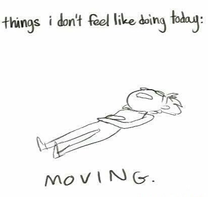 Text - things i don't feel like doing todag: MOVING