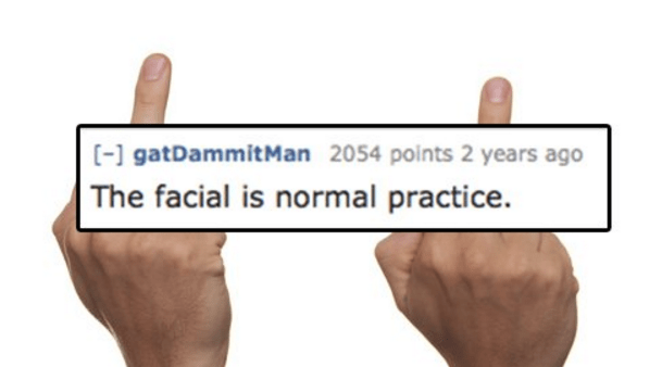 Skin - [-] gatDammitMan 2054 points 2 years ago The facial is normal practice