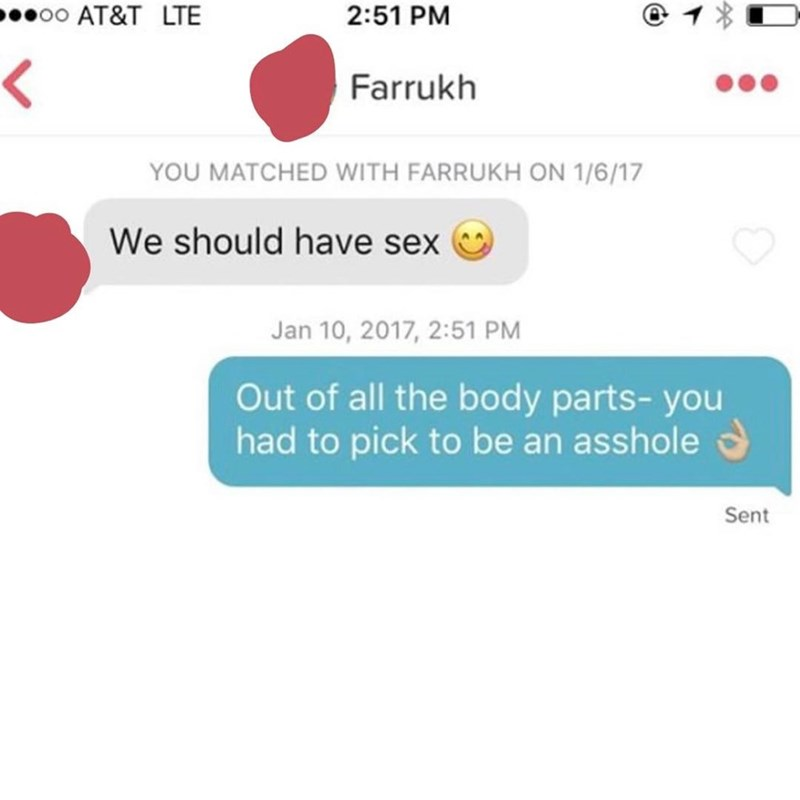 Text - oo AT&T LTE 2:51 PM < Farrukh YOU MATCHED WITH FARRUKH ON 1/6/17 We should have sex Jan 10, 2017, 2:51 PM Out of all the body parts-you had to pick to be an asshole Sent