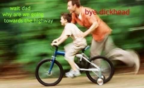 very dark dank meme of kid being pushed on his bike onto the highway, dad tells him bye