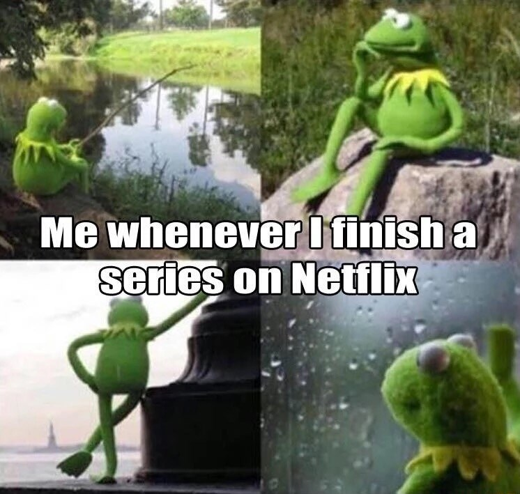 Friday meme about finishing a Netflix series with pics of Kermit lost in thoughts in different locations