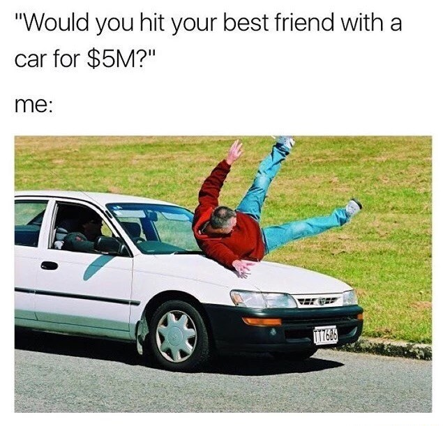 Friday meme about hurting your friend for money with pic of man getting hit by a car