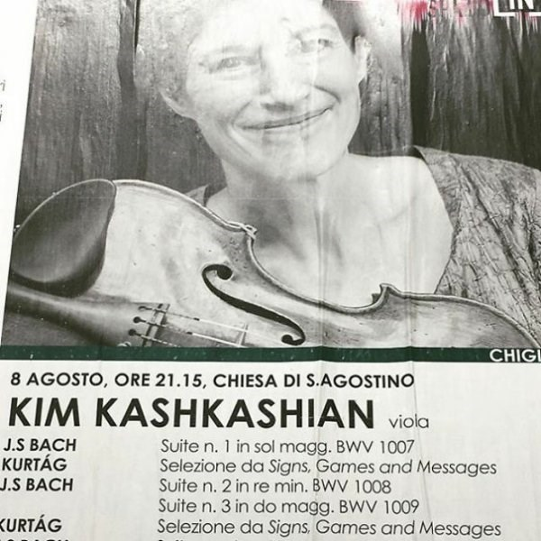 funny name - Poster - CHIG 8 AGOSTO, ORE 21.15, CHIESA DI S.AGOSTINO KIM KASHKASHIAN viola J.S BACH KURTÁG J.S BACH Suite n. 1 in sol magg. BWV 1007 Selezione da Signs, Games and Messages Suite n. 2 in re min. BWV 1008 Suite n. 3 in do magg. BWV 1009 Selezione da Signs, Games and Messages KURTÁG
