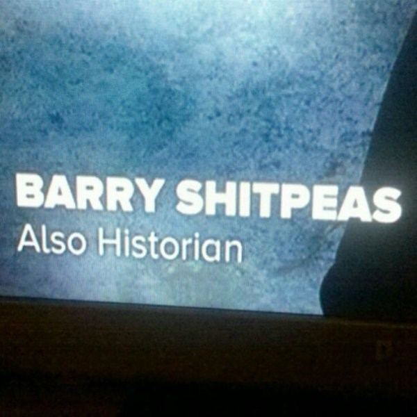 funny name - Text - BARRY SHITPEAS Also Historian