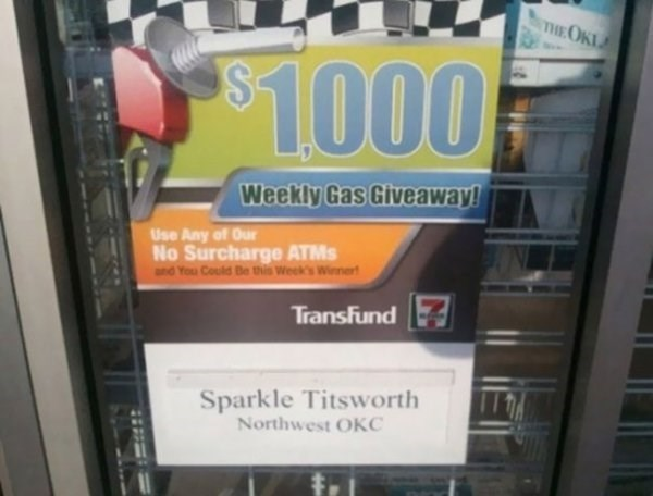 funny name - Advertising - THEOKI $1000 Weekly Gas Giveaway! Use Any of Our No Surcharge ATMS and You Could Be this Week's Winnert TransFund Sparkle Titsworth Northwest OKC