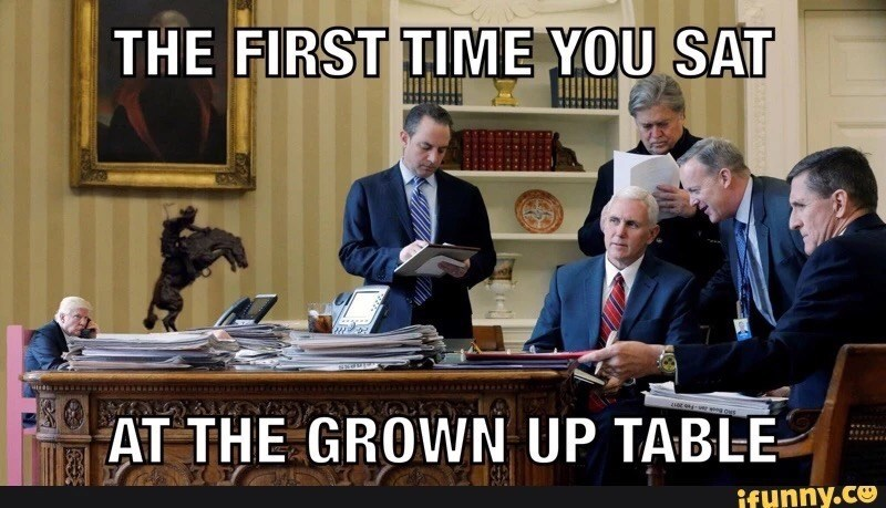 People - THE FIRST TIME YOU SAT av n4-er wog nus AT THE GROWN UP TABLE ifunny.co