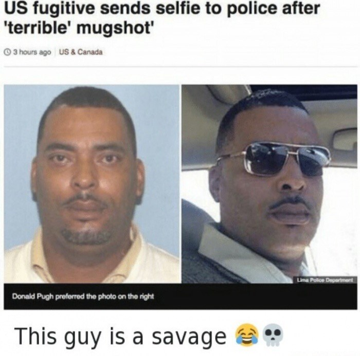 Face - US fugitive sends selfie to police after 'terrible' mugshot' 0 3 hours ago US & Canada Lima Police Department Donald Pugh proferred the photo on the right This guy is a savage