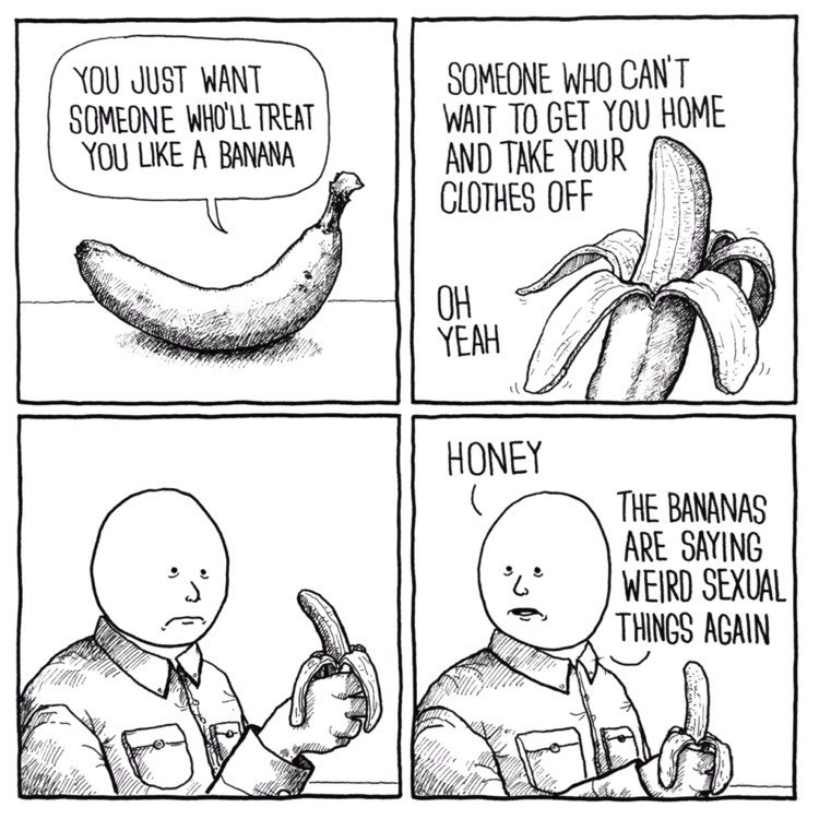 Cartoon - SOMEONE WHO CAN'T WAIT TO GET YOU HOME AND TAKE YOUR CLOTHES OFF YOU JUST WANT SOMEONE WHOLL TREAT YOU LIKE A BANANA OH YEAH HONEY THE BANANAS ARE SAYING WEIRD SEXUAL THINGS AGAIN
