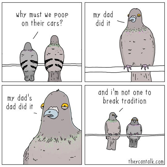 Bird - why must we P00P on their cars? my dad did it 'I. and i'm not one to break tradition my dad's dad did it theycantalk.com