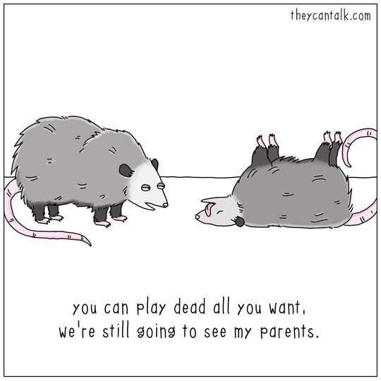 Cartoon - theycantalk.com play dead all you want You ca we're still going to see my parents