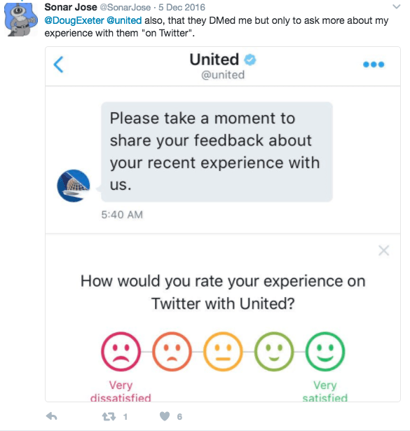 "Text - Sonar Jose @SonarJose 5 Dec 2016 @DougExeter @united also, that they DMed me but only to ask more about my experience with them ""on Twitter"". United < @united Please take a moment to share your feed back about your recent experience with us. 5:40 AM How would you rate your experience on Twitter with United? Very Very satisfied dissatisfied 1"