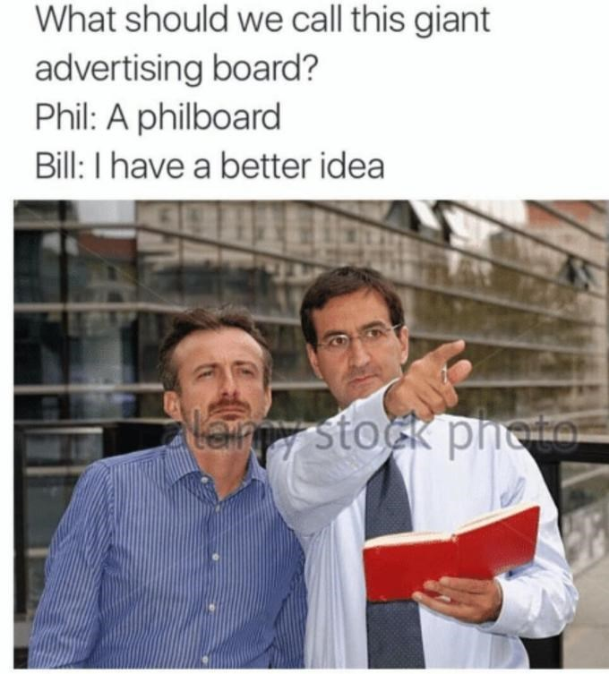 People - What should we call this giant advertising board? Phil: A philboard Bill: I have a better idea lany stock phote